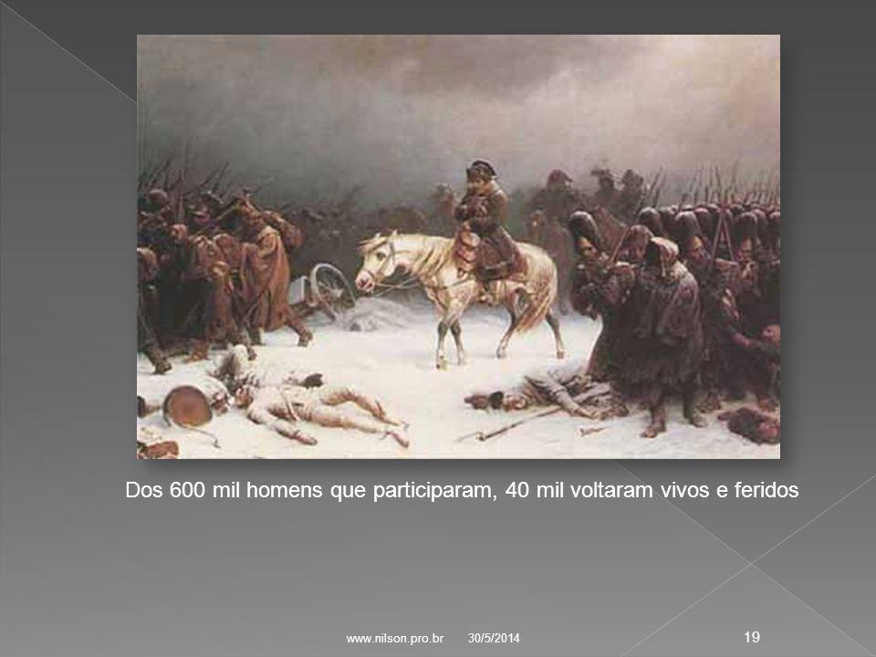 Dos 600 mil homens que participaram, 40 mil voltaram vivos e feridos 30/5/2014 19 www.nilson.pro.br