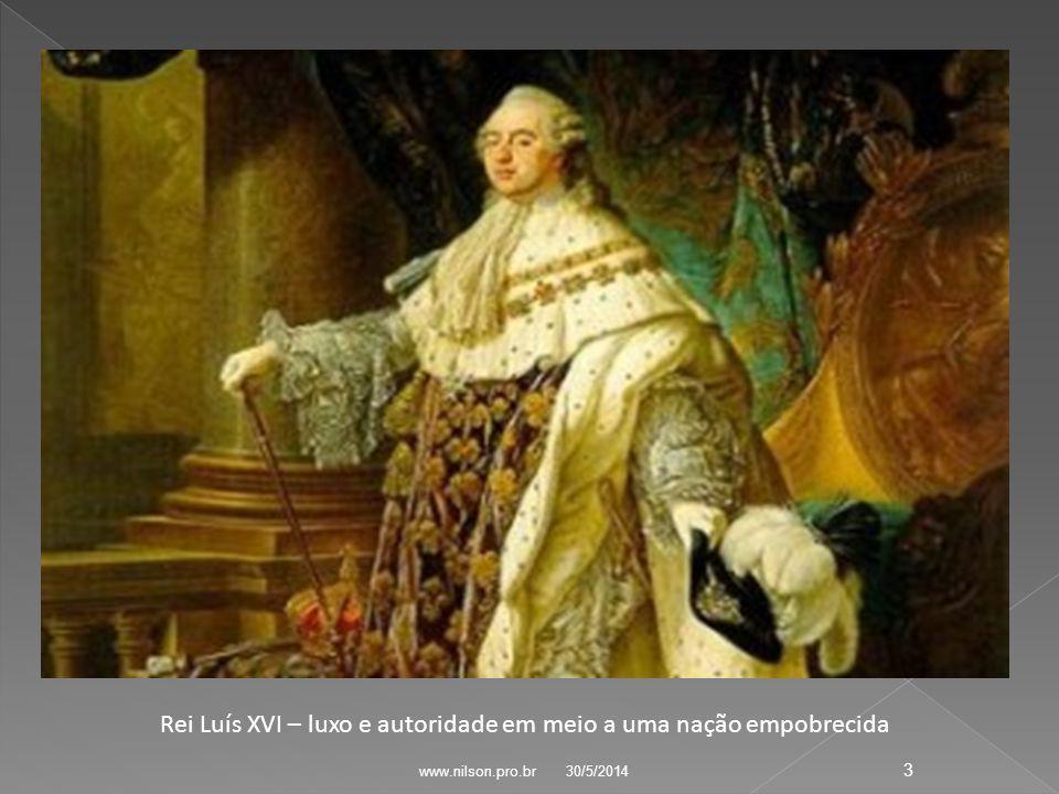 Rei Luís XVI – luxo e autoridade em meio a uma nação empobrecida 30/5/2014 3 www.nilson.pro.br