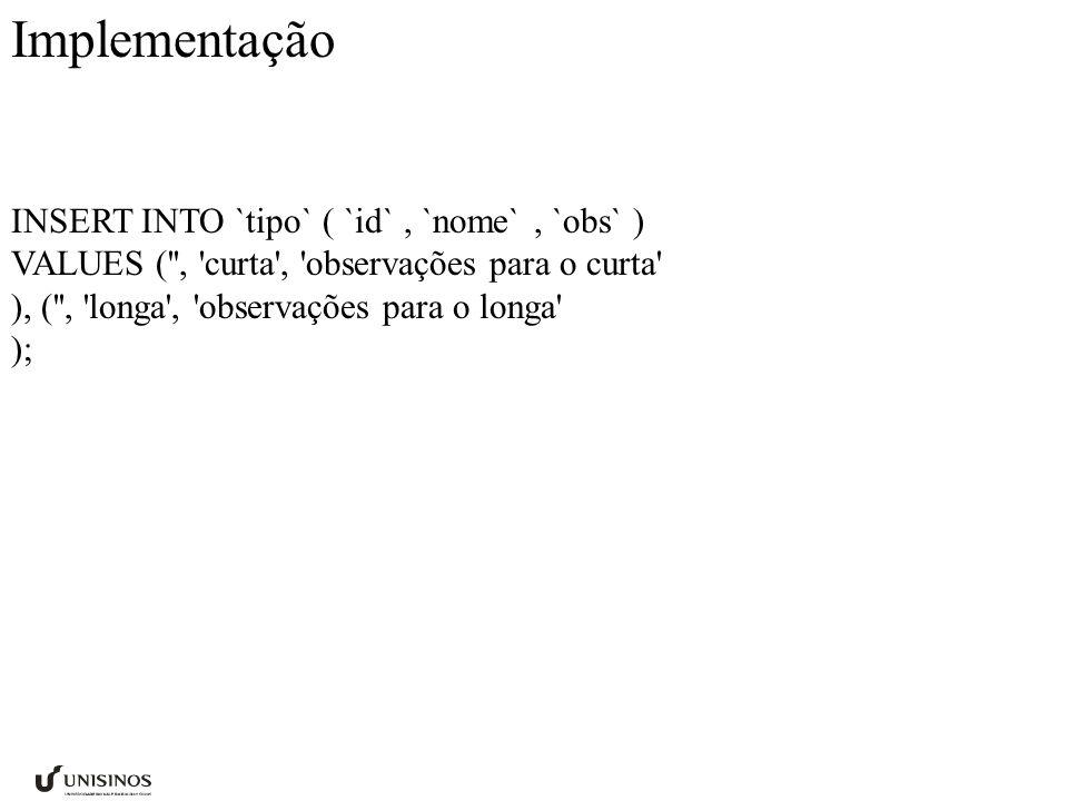 Implementação INSERT INTO `tipo` ( `id`, `nome`, `obs` ) VALUES ( , curta , observações para o curta ), ( , longa , observações para o longa );