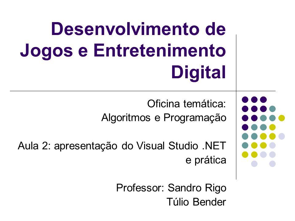 Desenvolvimento de Jogos e Entretenimento Digital Oficina temática: Algoritmos e Programação Aula 2: apresentação do Visual Studio.NET e prática Profe