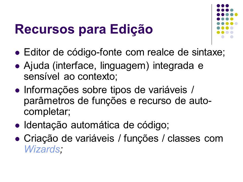 Recursos para Edição Editor de código-fonte com realce de sintaxe; Ajuda (interface, linguagem) integrada e sensível ao contexto; Informações sobre ti