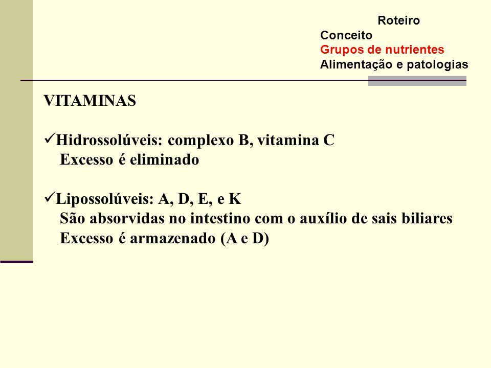 VITAMINAS Hidrossolúveis: complexo B, vitamina C Excesso é eliminado Lipossolúveis: A, D, E, e K São absorvidas no intestino com o auxílio de sais bil