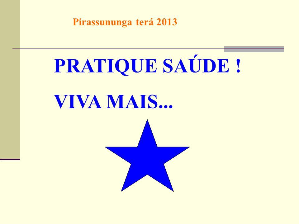 PRATIQUE SAÚDE ! VIVA MAIS... Pirassununga terá 2013