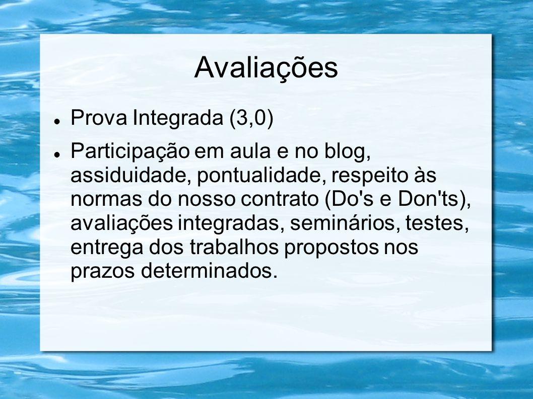 Avaliações Prova Integrada (3,0) Participação em aula e no blog, assiduidade, pontualidade, respeito às normas do nosso contrato (Do's e Don'ts), aval