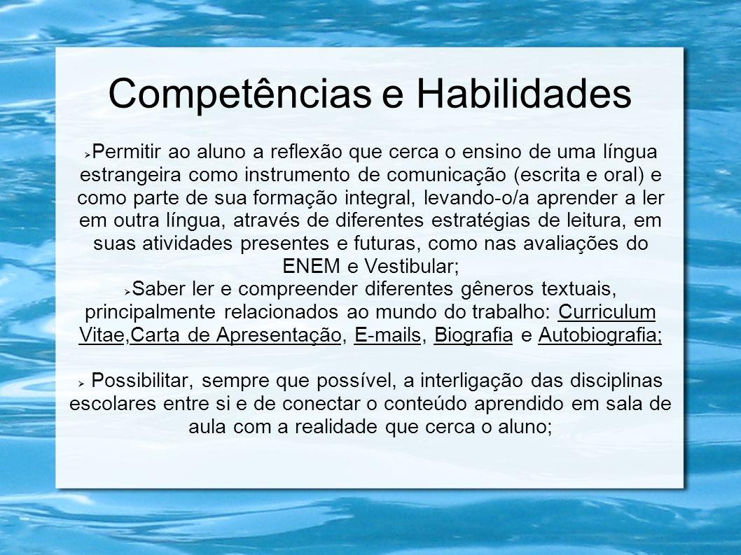 Competências e Habilidades Permitir ao aluno a reflexão que cerca o ensino de uma língua estrangeira como instrumento de comunicação (escrita e oral)