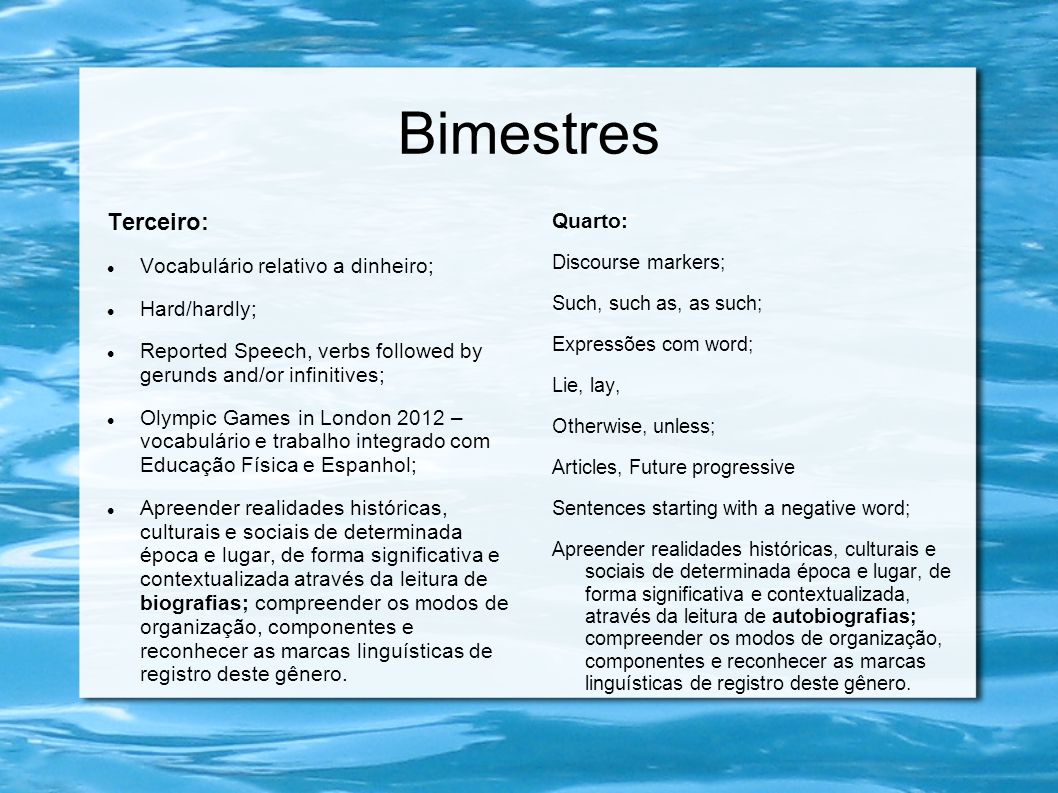 Bimestres Terceiro: Vocabulário relativo a dinheiro; Hard/hardly; Reported Speech, verbs followed by gerunds and/or infinitives; Olympic Games in Lond