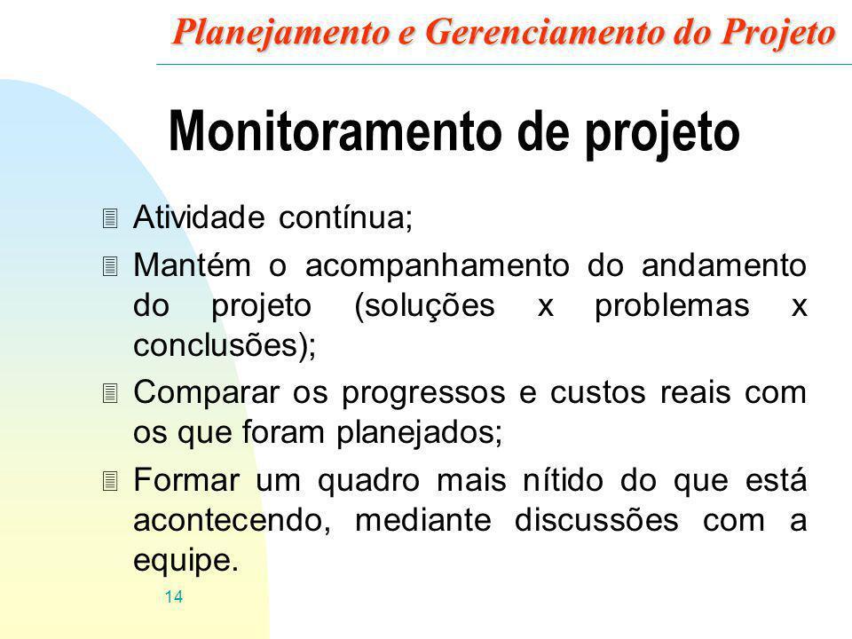 14 Planejamento e Gerenciamento do Projeto Monitoramento de projeto 3 Atividade contínua; 3 Mantém o acompanhamento do andamento do projeto (soluções