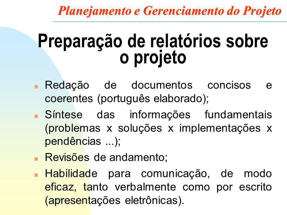 17 Planejamento e Gerenciamento do Projeto Preparação de relatórios sobre o projeto n Redação de documentos concisos e coerentes (português elaborado)