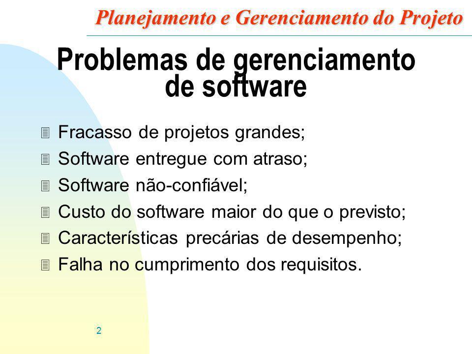 2 Planejamento e Gerenciamento do Projeto Problemas de gerenciamento de software 3 Fracasso de projetos grandes; 3 Software entregue com atraso; 3 Sof