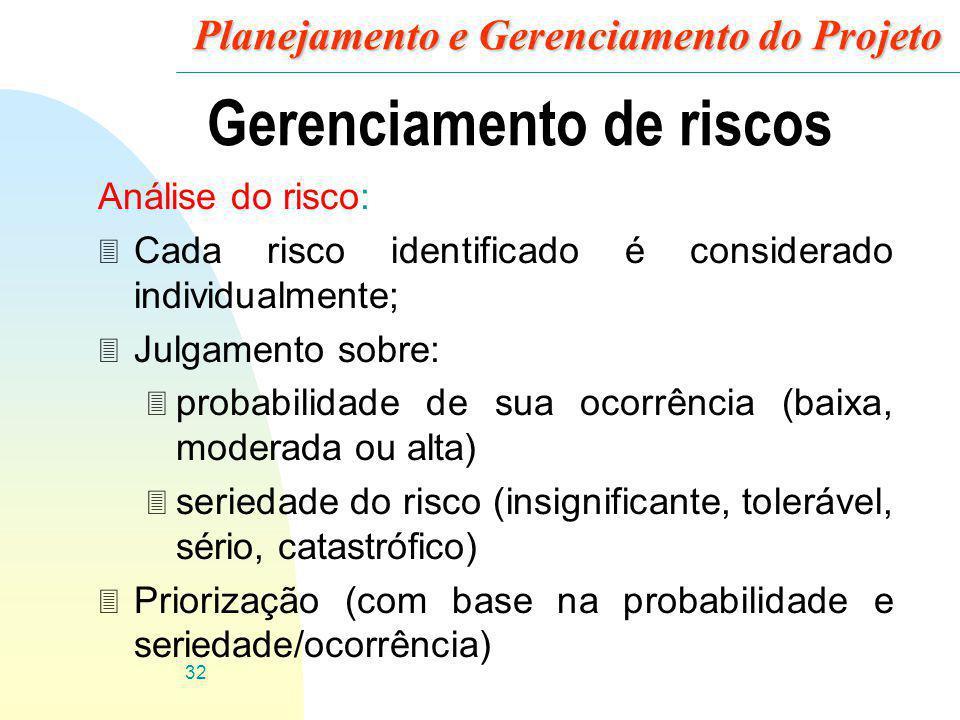 32 Planejamento e Gerenciamento do Projeto Gerenciamento de riscos Análise do risco: 3 Cada risco identificado é considerado individualmente; 3 Julgam