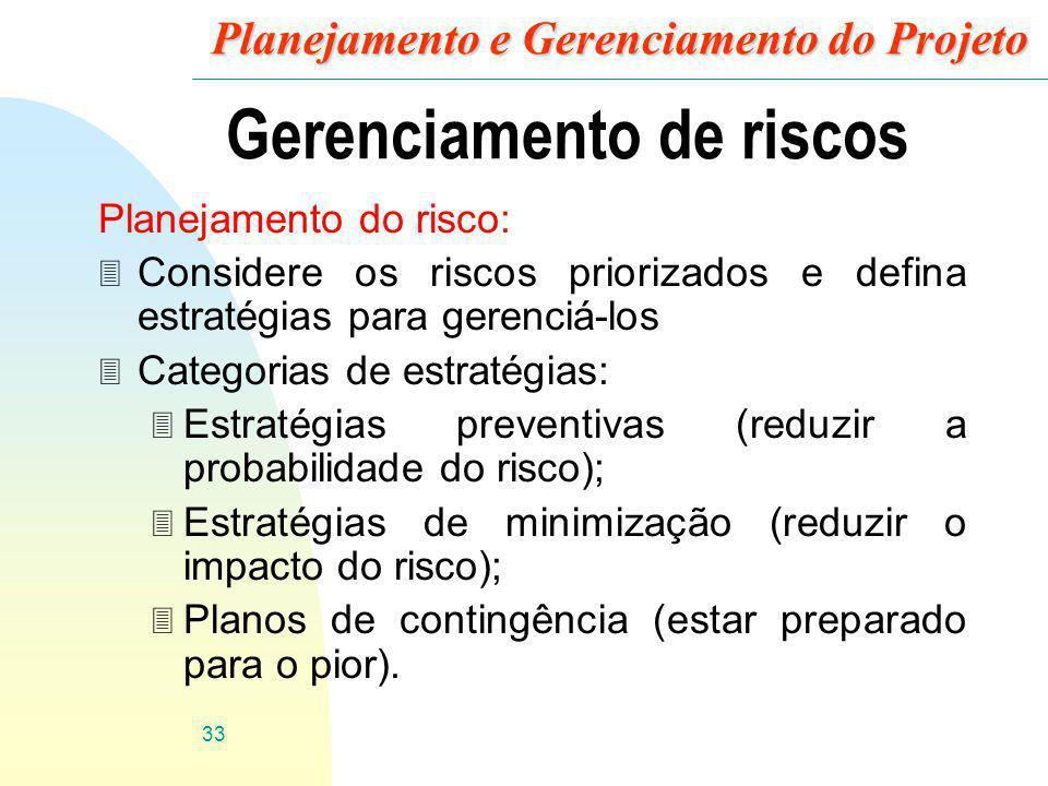 33 Planejamento e Gerenciamento do Projeto Gerenciamento de riscos Planejamento do risco: 3 Considere os riscos priorizados e defina estratégias para