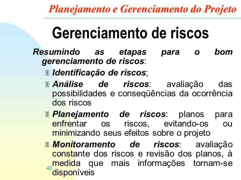 40 Planejamento e Gerenciamento do Projeto Gerenciamento de riscos Resumindo as etapas para o bom gerenciamento de riscos: 3 Identificação de riscos;