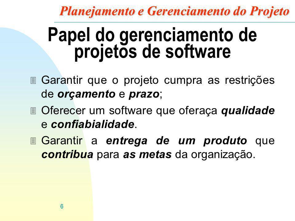 6 Planejamento e Gerenciamento do Projeto Papel do gerenciamento de projetos de software 3 Garantir que o projeto cumpra as restrições de orçamento e