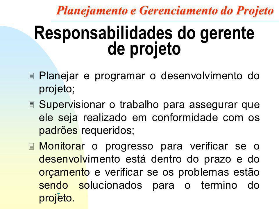7 Planejamento e Gerenciamento do Projeto Responsabilidades do gerente de projeto 3 Planejar e programar o desenvolvimento do projeto; 3 Supervisionar