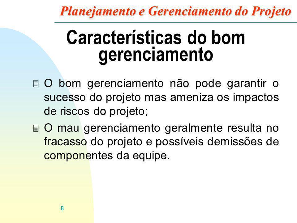 8 Planejamento e Gerenciamento do Projeto Características do bom gerenciamento 3 O bom gerenciamento não pode garantir o sucesso do projeto mas ameniz