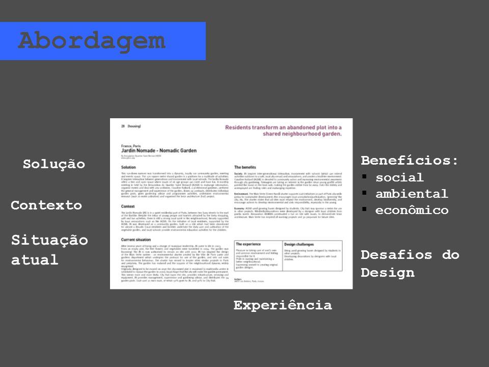 Solução Abordagem Contexto Situação atual Benefícios: social ambiental econômico Desafios do Design Experiência