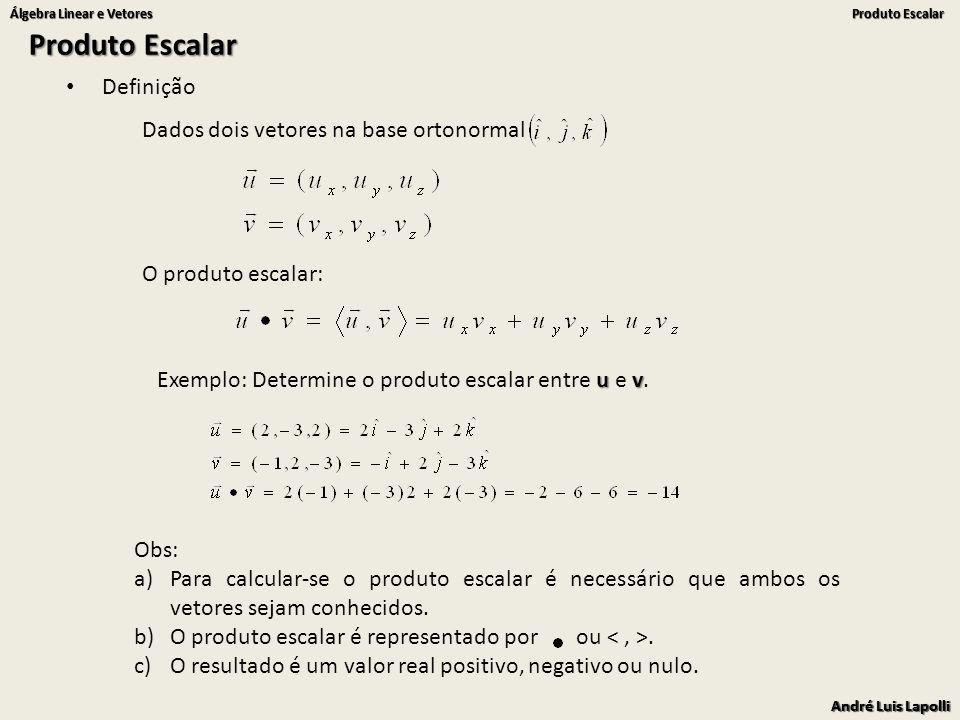 André Luis Lapolli Álgebra Linear e Vetores Produto Escalar André Luis Lapolli Álgebra Linear e Vetores Produto Escalar Produto Escalar Definição Obs: a)Para calcular-se o produto escalar é necessário que ambos os vetores sejam conhecidos.