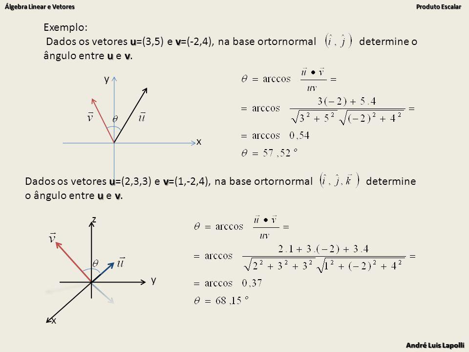 André Luis Lapolli Álgebra Linear e Vetores Produto Escalar André Luis Lapolli Álgebra Linear e Vetores Produto Escalar Exemplo: uv uv Dados os vetores u=(3,5) e v=(-2,4), na base ortornormal determine o ângulo entre u e v.