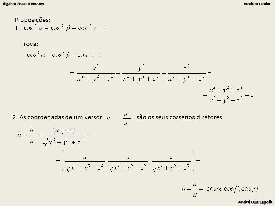 André Luis Lapolli Álgebra Linear e Vetores Produto Escalar André Luis Lapolli Álgebra Linear e Vetores Produto Escalar Exemplo: Dado o vetor v=(1,-1,0) na base ortonormal : a)Determine os cossenos e os ângulos diretores de v.