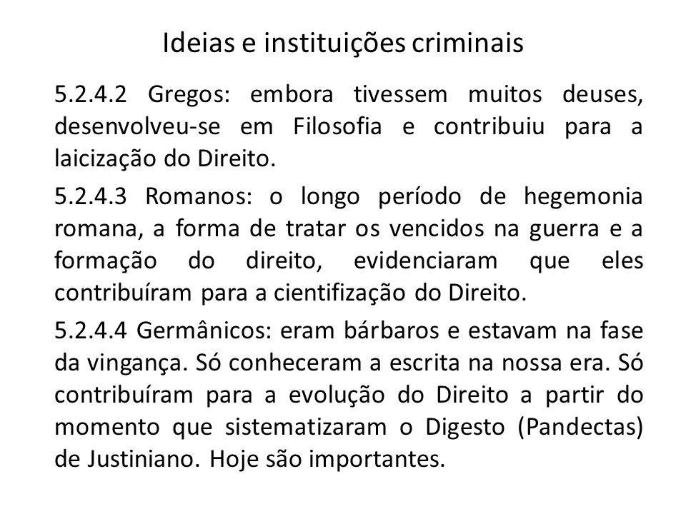 Ideias e instituições criminais 5.2.4.2 Gregos: embora tivessem muitos deuses, desenvolveu-se em Filosofia e contribuiu para a laicização do Direito.