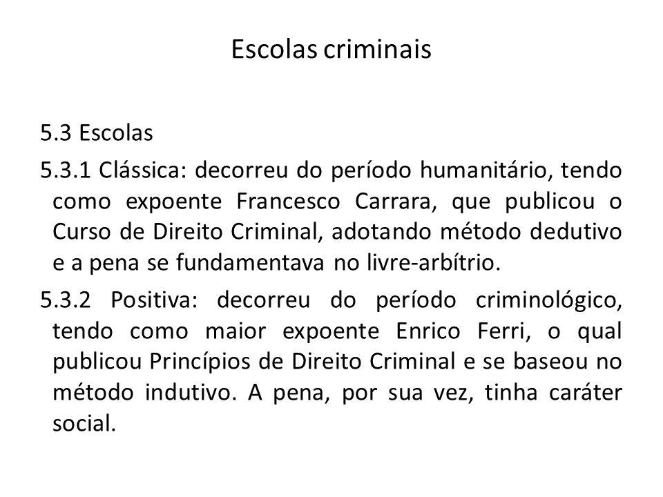 Escolas criminais 5.3 Escolas 5.3.1 Clássica: decorreu do período humanitário, tendo como expoente Francesco Carrara, que publicou o Curso de Direito Criminal, adotando método dedutivo e a pena se fundamentava no livre-arbítrio.