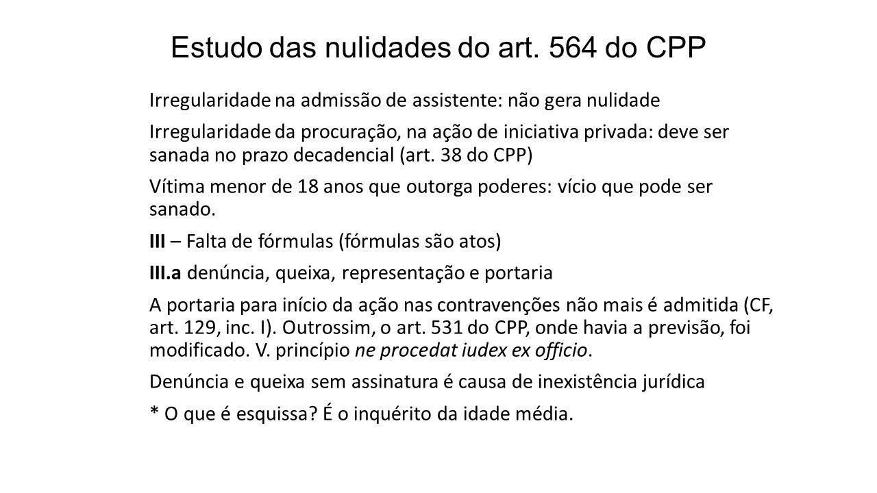 Estudo das nulidades do art. 564 do CPP Irregularidade na admissão de assistente: não gera nulidade Irregularidade da procuração, na ação de iniciativ
