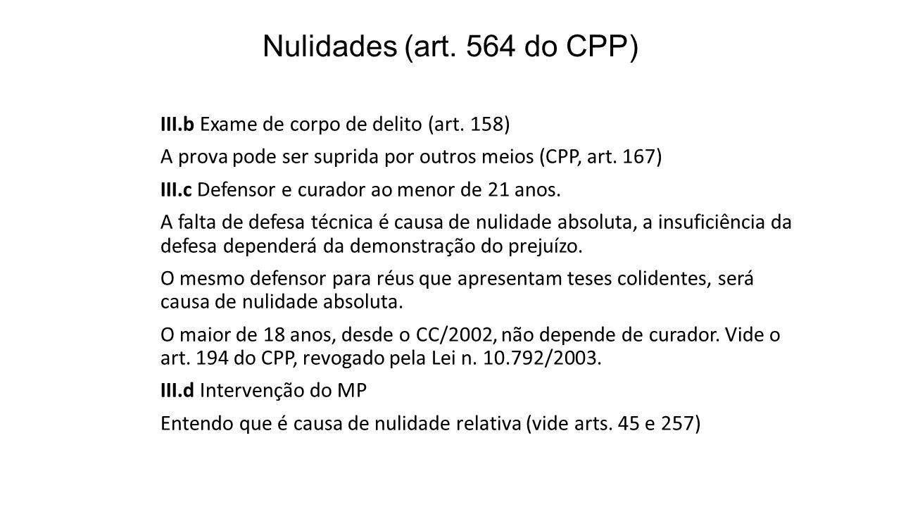 Nulidades (art. 564 do CPP) III.b Exame de corpo de delito (art. 158) A prova pode ser suprida por outros meios (CPP, art. 167) III.c Defensor e curad