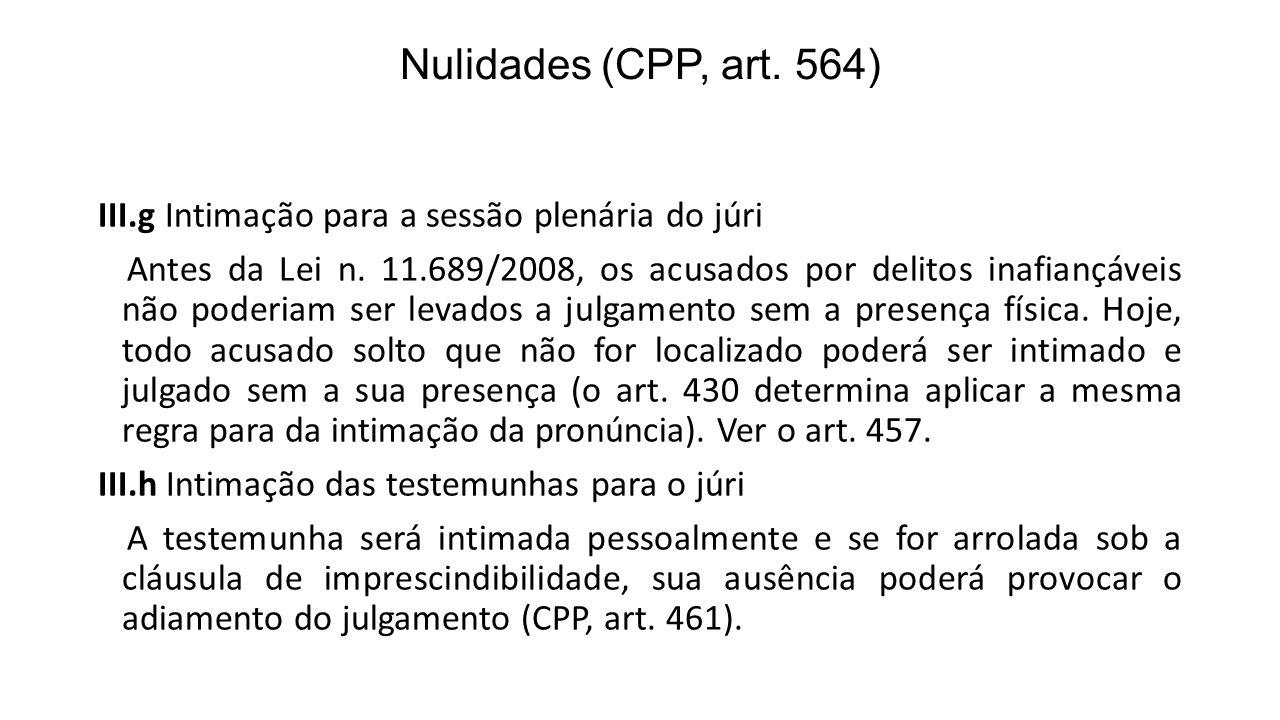 Nulidades (CPP, art. 564) III.g Intimação para a sessão plenária do júri Antes da Lei n. 11.689/2008, os acusados por delitos inafiançáveis não poderi