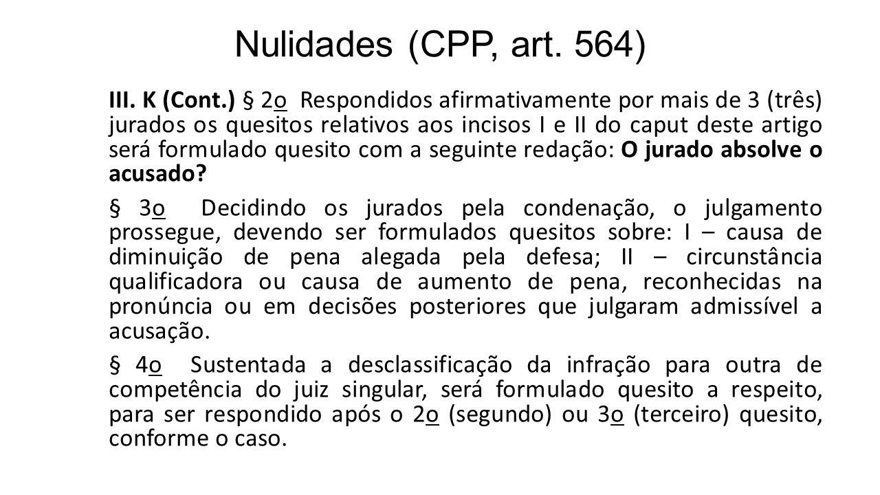 Nulidades (CPP, art. 564) III. K (Cont.) § 2o Respondidos afirmativamente por mais de 3 (três) jurados os quesitos relativos aos incisos I e II do cap
