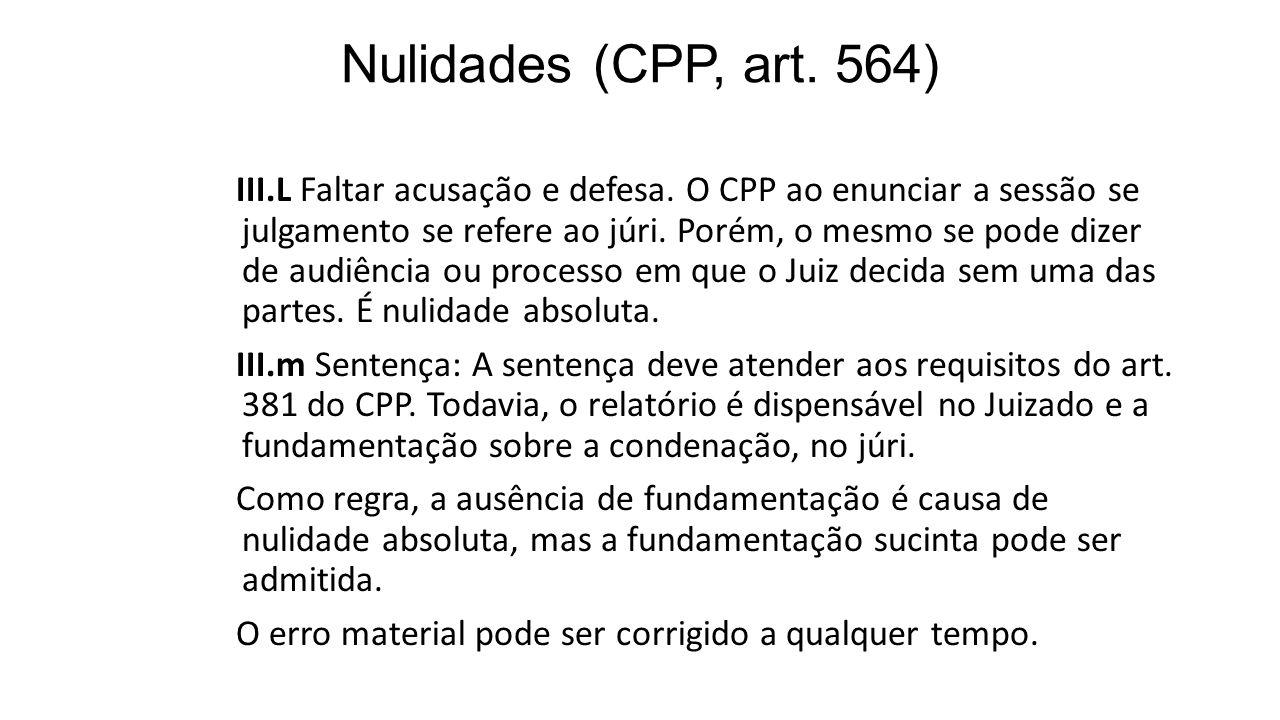 Nulidades (CPP, art. 564) III.L Faltar acusação e defesa. O CPP ao enunciar a sessão se julgamento se refere ao júri. Porém, o mesmo se pode dizer de