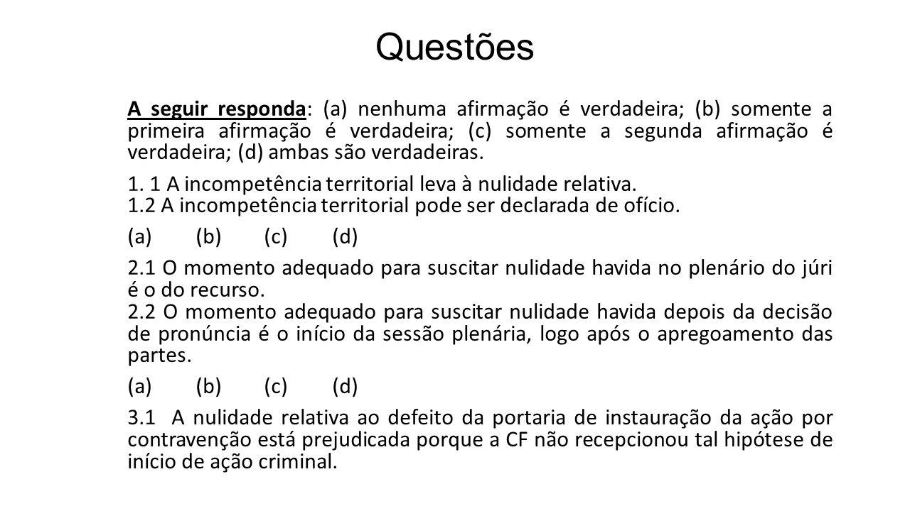 Questões A seguir responda: (a) nenhuma afirmação é verdadeira; (b) somente a primeira afirmação é verdadeira; (c) somente a segunda afirmação é verdadeira; (d) ambas são verdadeiras.