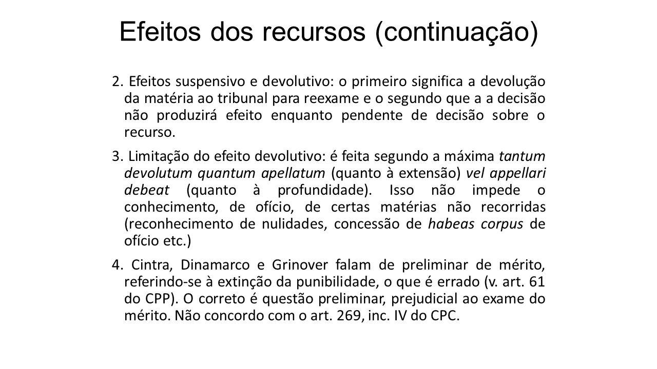 Efeitos dos recursos (continuação) 2. Efeitos suspensivo e devolutivo: o primeiro significa a devolução da matéria ao tribunal para reexame e o segund