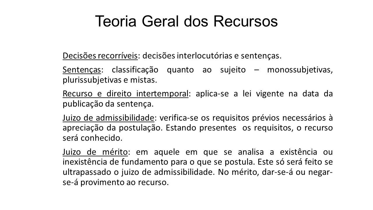 Teoria Geral dos Recursos Decisões recorríveis: decisões interlocutórias e sentenças.