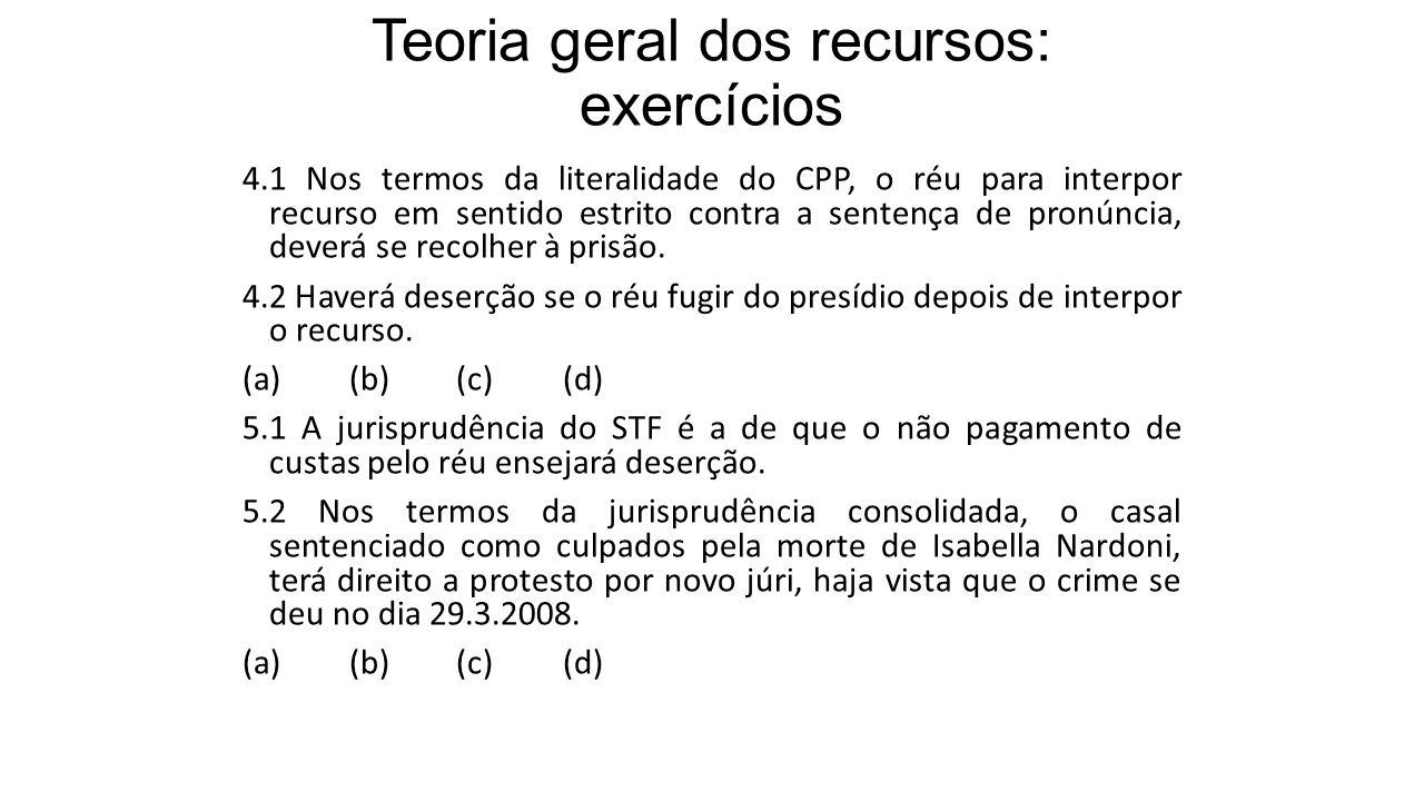 Teoria geral dos recursos: exercícios 4.1 Nos termos da literalidade do CPP, o réu para interpor recurso em sentido estrito contra a sentença de pronúncia, deverá se recolher à prisão.