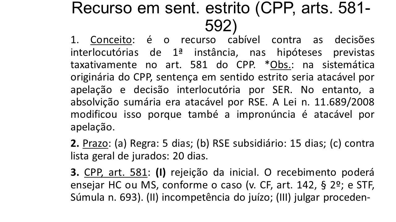 Recurso em sent. estrito (CPP, arts. 581- 592) 1. Conceito: é o recurso cabível contra as decisões interlocutórias de 1ª instância, nas hipóteses prev