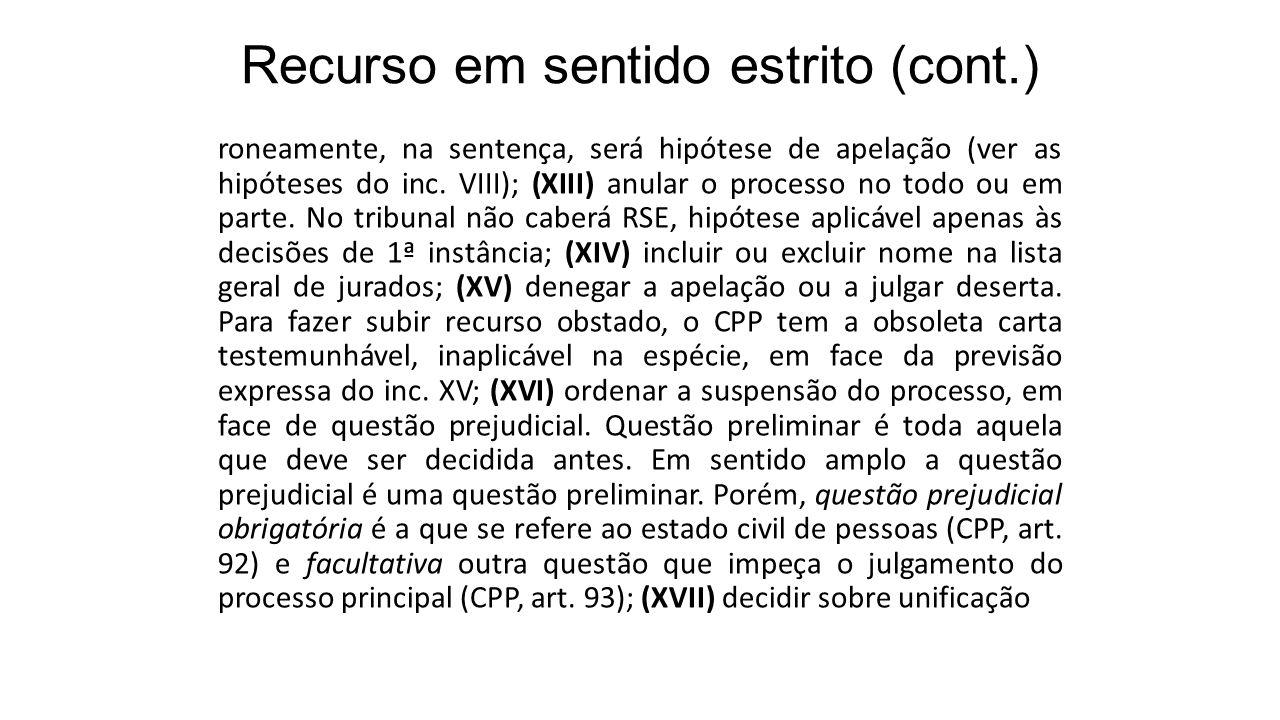 Recurso em sentido estrito (cont.) roneamente, na sentença, será hipótese de apelação (ver as hipóteses do inc. VIII); (XIII) anular o processo no tod