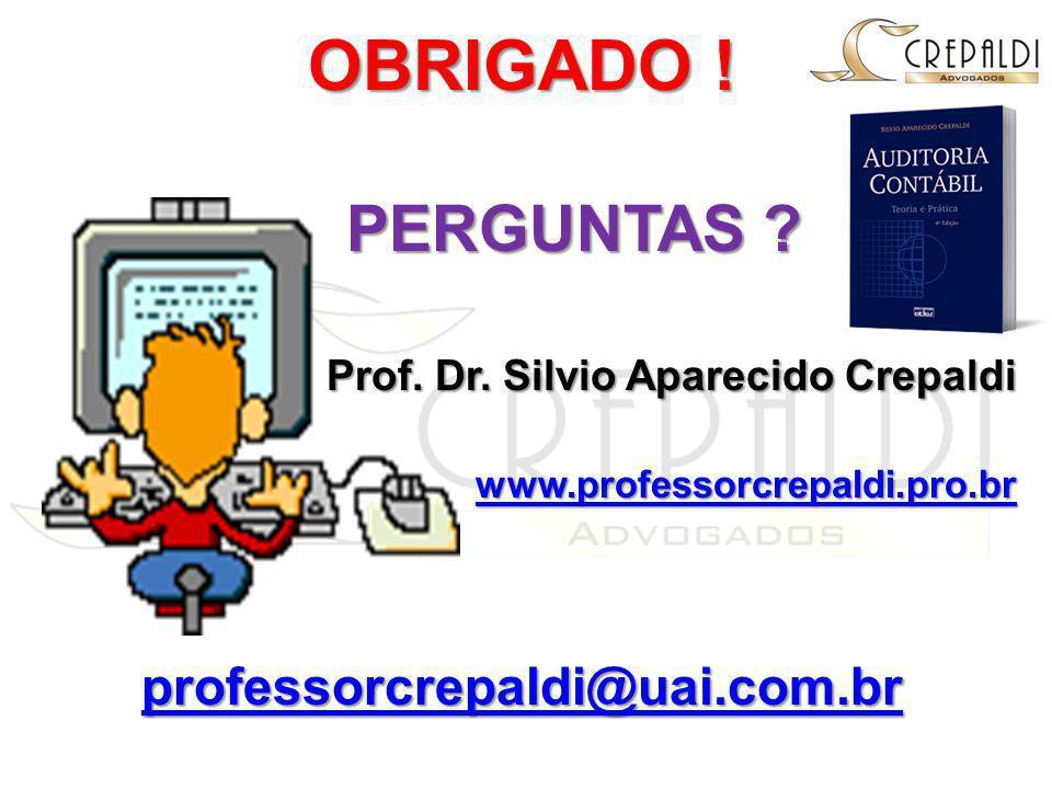 OBRIGADO ! PERGUNTAS ? Prof. Dr. Silvio Aparecido Crepaldi www.professorcrepaldi.pro.br professorcrepaldi@uai.com.br