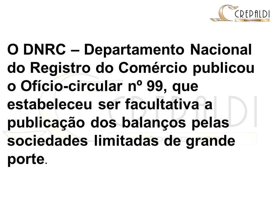 O DNRC – Departamento Nacional do Registro do Comércio publicou o Ofício-circular nº 99, que estabeleceu ser facultativa a publicação dos balanços pelas sociedades limitadas de grande porte.