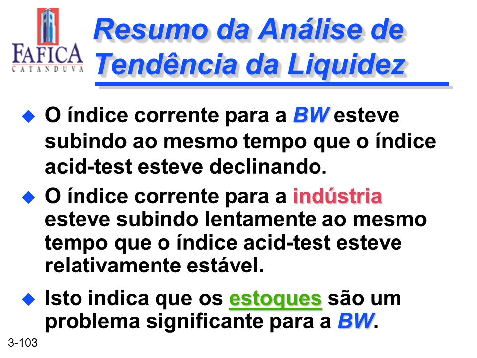 3-103 Resumo da Análise de Tendência da Liquidez indústria u O índice corrente para a indústria esteve subindo lentamente ao mesmo tempo que o índice