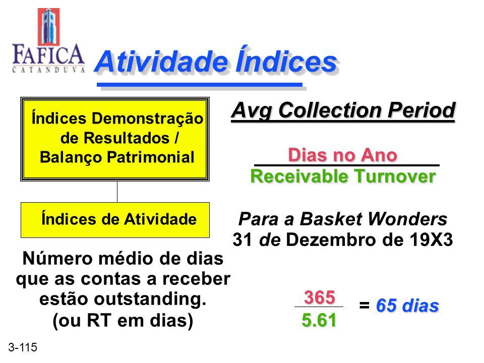 3-115 Atividade Índices Avg Collection Period Dias no Ano Receivable Turnover Para a Basket Wonders 31 de Dezembro de 19X3 Avg Collection Period Dias