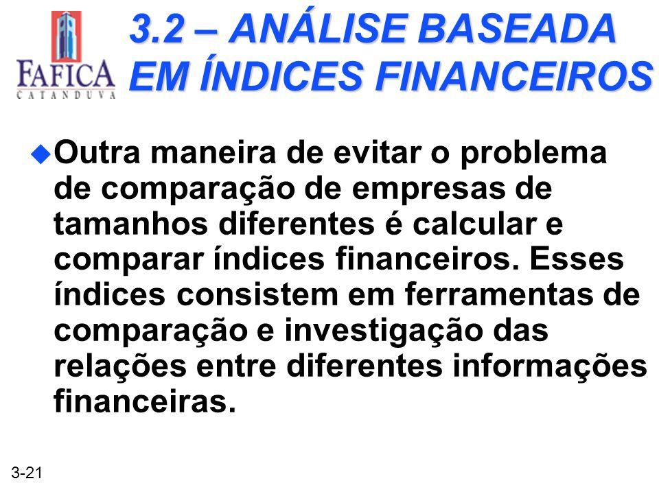 3-21 3.2 – ANÁLISE BASEADA EM ÍNDICES FINANCEIROS u Outra maneira de evitar o problema de comparação de empresas de tamanhos diferentes é calcular e c