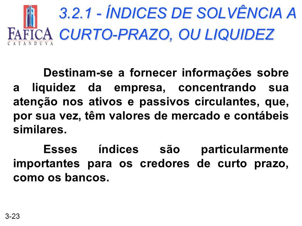 3-23 3.2.1 - ÍNDICES DE SOLVÊNCIA A CURTO-PRAZO, OU LIQUIDEZ Destinam-se a fornecer informações sobre a liquidez da empresa, concentrando sua atenção