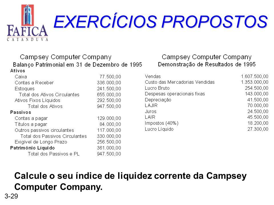 3-29 EXERCÍCIOS PROPOSTOS Calcule o seu índice de liquidez corrente da Campsey Computer Company.