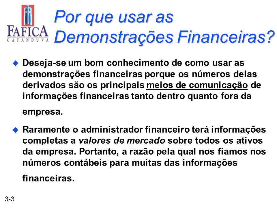 3-3 Por que usar as Demonstrações Financeiras? u Deseja-se um bom conhecimento de como usar as demonstrações financeiras porque os números delas deriv