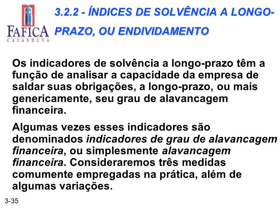 3-35 3.2.2 - ÍNDICES DE SOLVÊNCIA A LONGO- PRAZO, OU ENDIVIDAMENTO Os indicadores de solvência a longo-prazo têm a função de analisar a capacidade da
