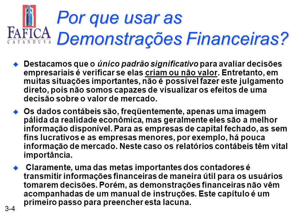 3-4 Por que usar as Demonstrações Financeiras? u Destacamos que o único padrão significativo para avaliar decisões empresariais é verificar se elas cr