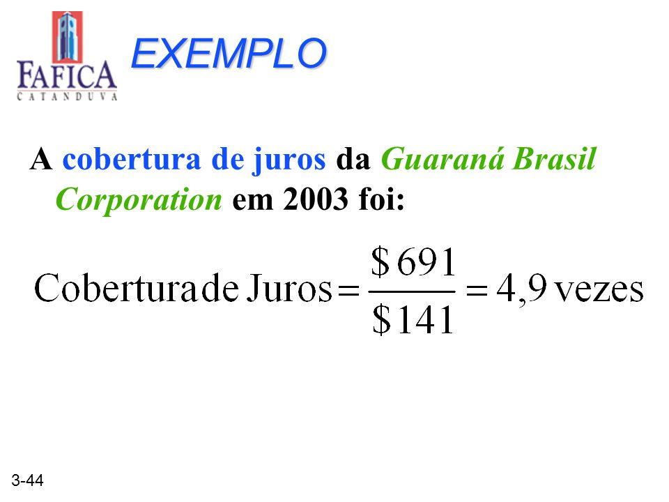 3-44 EXEMPLO A cobertura de juros da Guaraná Brasil Corporation em 2003 foi:
