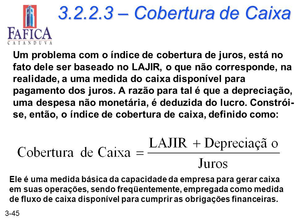 3-45 3.2.2.3 – Cobertura de Caixa Um problema com o índice de cobertura de juros, está no fato dele ser baseado no LAJIR, o que não corresponde, na re