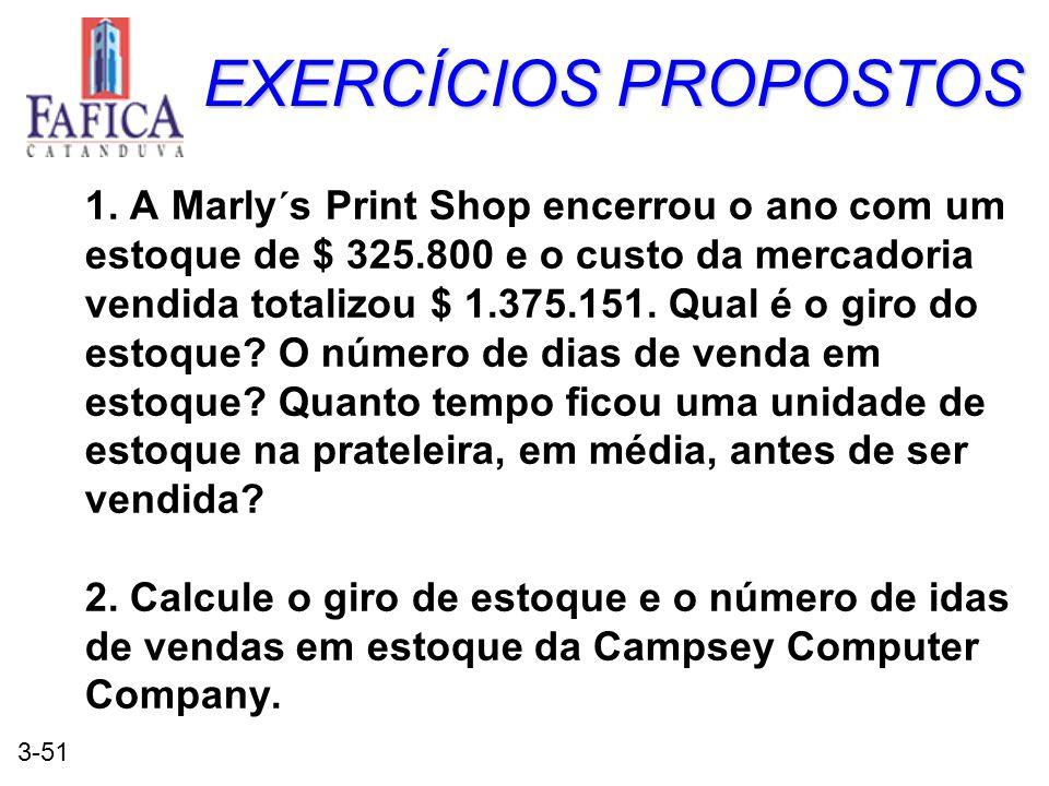 3-51 EXERCÍCIOS PROPOSTOS 1. A Marly´s Print Shop encerrou o ano com um estoque de $ 325.800 e o custo da mercadoria vendida totalizou $ 1.375.151. Qu