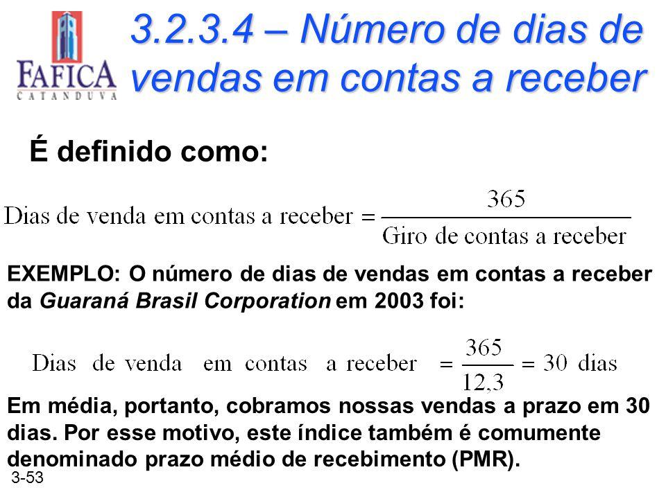 3-53 3.2.3.4 – Número de dias de vendas em contas a receber É definido como: EXEMPLO: O número de dias de vendas em contas a receber da Guaraná Brasil